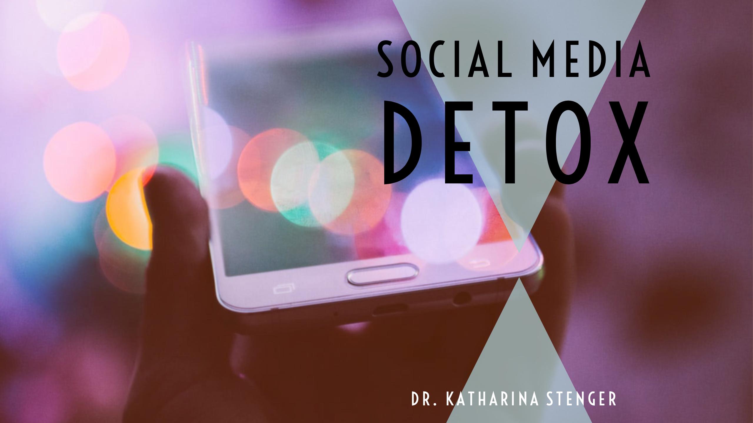 Social Media Detox Dr. Katharina Stenger